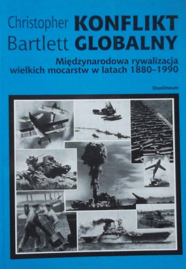 Christopher Bartlett • Konflikt globalny. Międzynarodowa rywalizacja wielkich mocarstw w latach 1880-1990