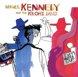 Nigel Kennedy and the Kroke Band • East Meets East • CD