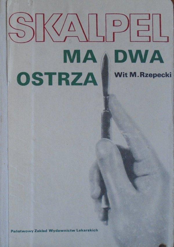 Maciej Wit Rzepecki • Skalpel ma dwa ostrza [chirurgia]