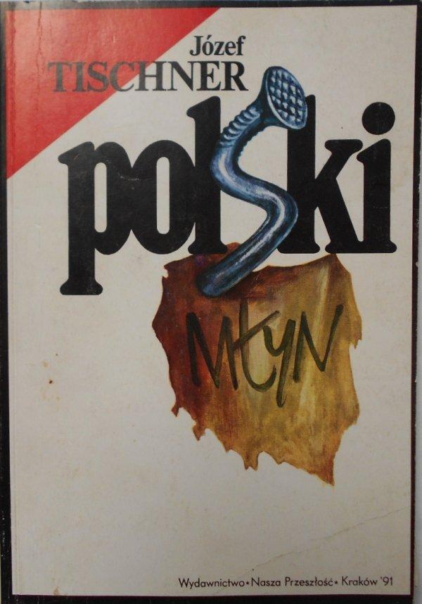 Józef Tischner • Polski młyn