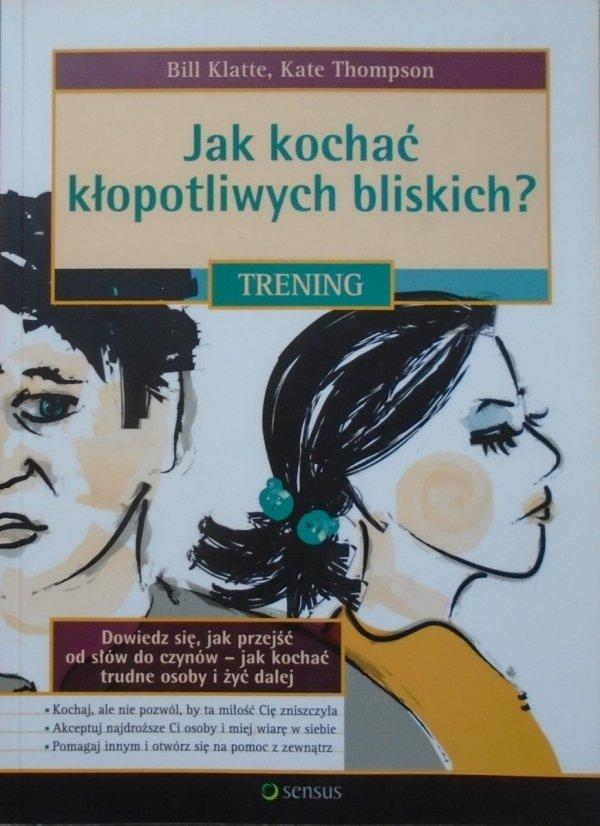 Bill Klatte, Kate Thompson • Jak kochać kłopotliwych bliskich? Trening