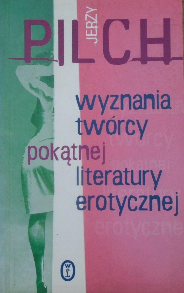Jerzy Pilch Wyznania twórcy pokątnej literatury erotycznej