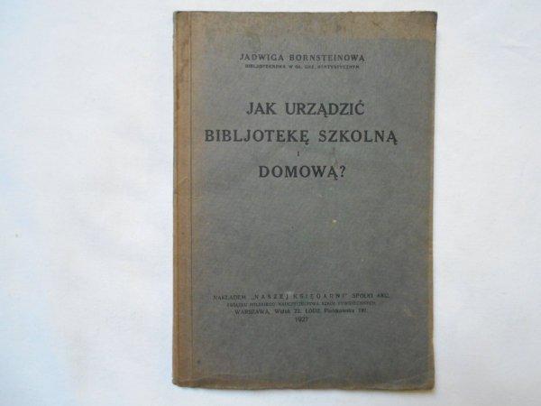 Jadwiga Bornsteinowa • Jak urządzić bibljotekę szkolną i domową?