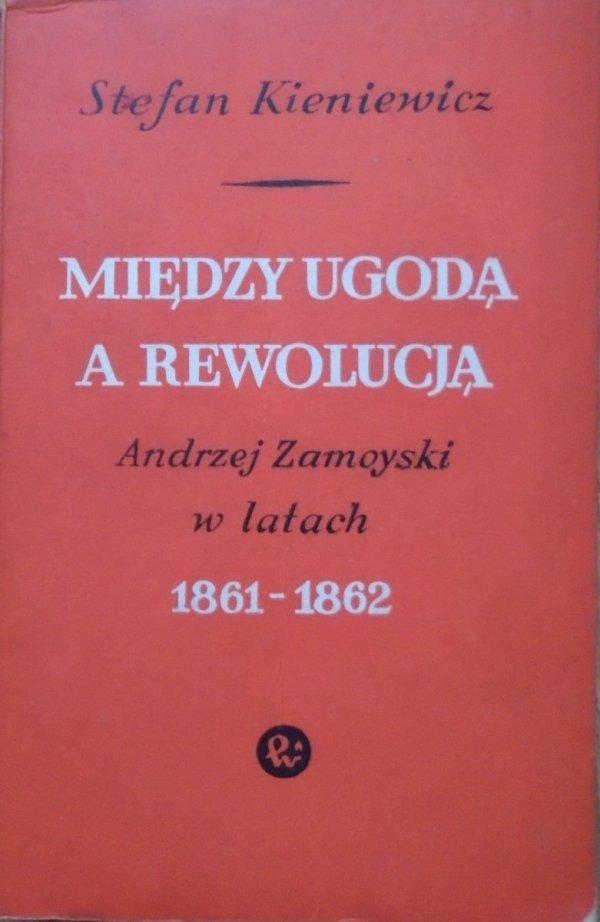 Stefan Kieniewicz • Między ugodą a rewolucją. Andrzej Zamoyski w latach 1861-1862
