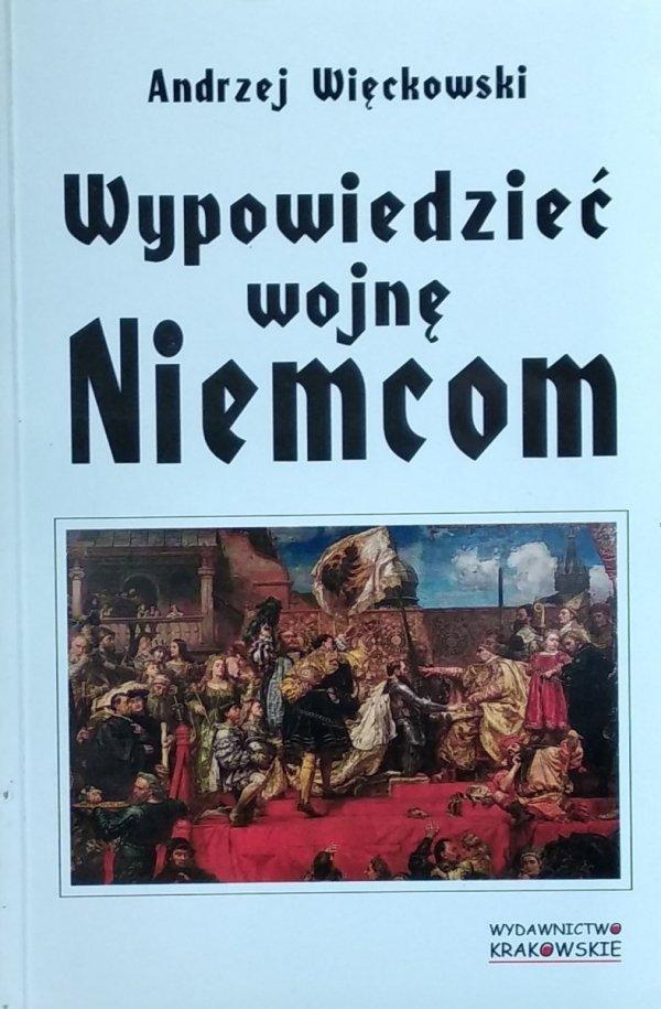 Andrzej Więckowski • Wypowiedzieć wojnę Niemcom