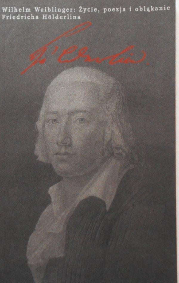 Wilhelm Waiblinger • Życie, poezja i obłąkanie Friedricha Holderlina