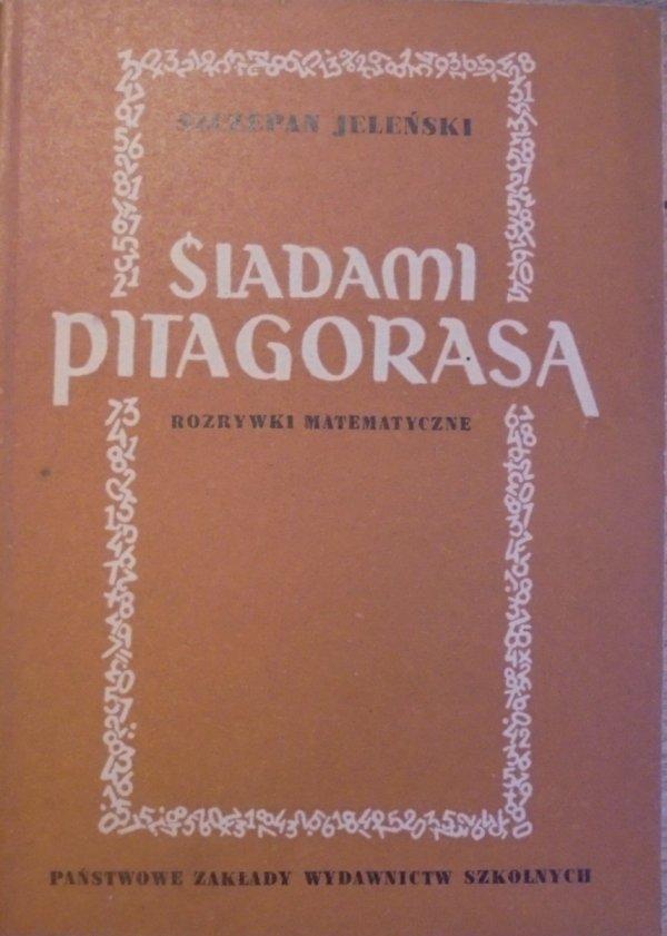 Szczepan Jeleński • Śladami Pitagorasa. Rozrywki matematyczne