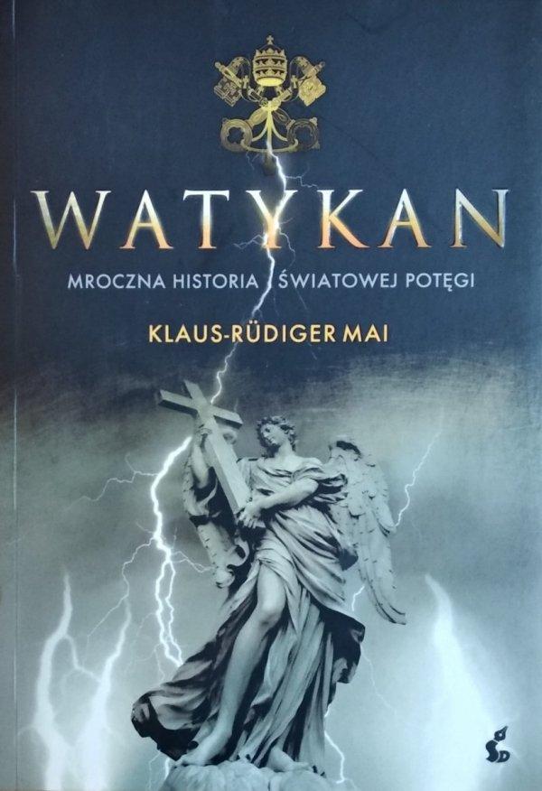 Klaus-Rudiger Mai • Watykan Mroczna historia światowej potęgi