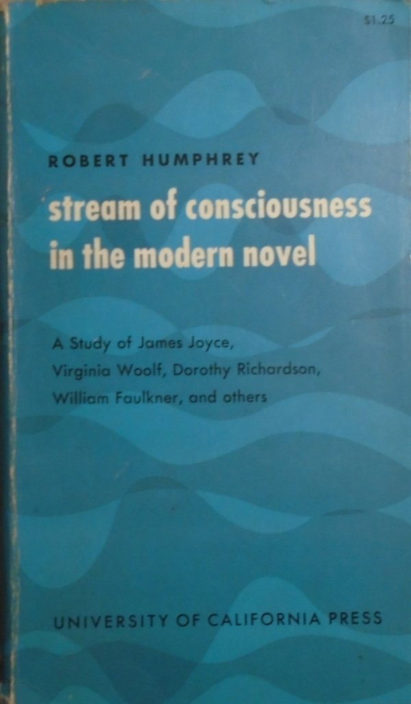 Robert Humphrey • Stream of Consciousness in the Modern Novel. A Study of James Joyce, Virginia Woolf, Dorothy Richardson, William Faulkner and others