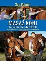 Masaż koni Poradnik dla właścicieli Popraw zdrowie i samopoczucie swojego konia