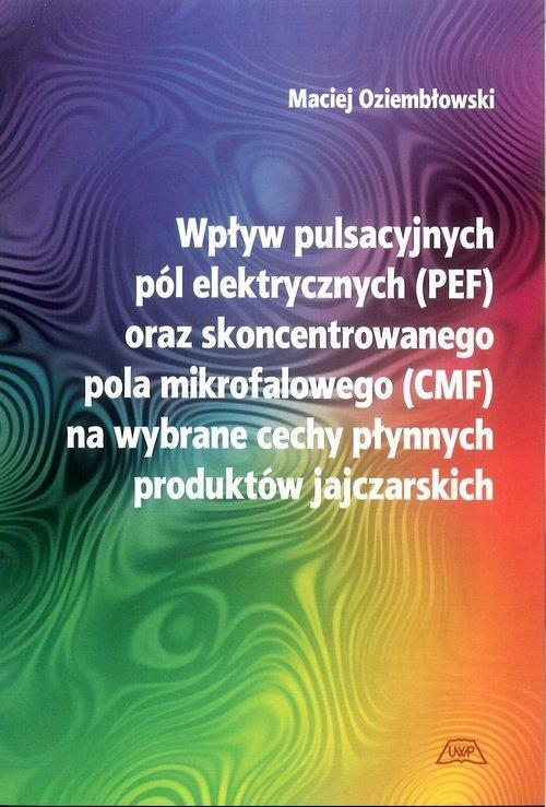 Wpływ pulsacyjnych pól elektromagnetycznych (PEF) oraz skoncentrowanego pola mikrofalowego (CMF) na wybrane cechy płynnych produktów jajczarskich