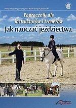 Jak nauczać jeździectwa Podręcznik dla instruktorów i trenerów