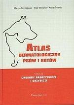 Atlas dermatologiczny psów i kotów tom 2 Choroby pasożytnicze i grzybicze
