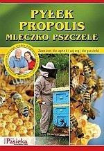Pyłek propolis mleczko pszczele Zamiast do apteki zajrzyj do pasieki