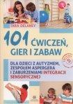 101 ćwiczeń gier i zabaw dla dzieci z autyzmem zespołem Aspergera i zaburzeniami integracji sensorycznej