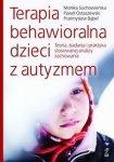 Terapia behawioralna dzieci z autyzmem Teoria badania i praktyka stosowanej analizy zachowania