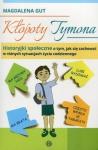 Kłopoty Tymona Historyjki społeczne o tym jak się zachować w różnych sytuacjach życia codziennego