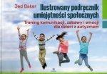 Ilustrowany podręcznik umiejętności społecznych Trening komunikacji zabawy i emocji dla dzieci z autyzmem