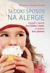 Słodki sposób na alergię Wypieki i desery bez mleka i jajek a czasem bez glutenu
