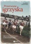 Przerwane igrzyska Niezwykli sportowcy II Rzeczypospolitej