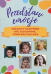 Przedstaw emocje Ćwiczenia w pokazywaniu oraz rozpoznawaniu stanów emocjonalnych