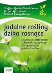 Jadalne rośliny dziko rosnące Lecznicze właściwości i składniki odżywcze 200 gatunków polskich roślin
