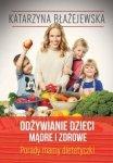 Odżywianie dzieci mądre i zdrowe Porady mamy dietetyczki