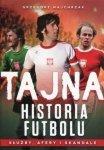 Tajna historia futbolu Służby, afery i skandale
