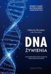 DNA żywienia Dlaczego twoje geny kochają tradycyjne pożywienie. Cztery fundamenty naturalnego jadłospisu.