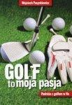 Golf to moja pasja Podróże z golfem w tle
