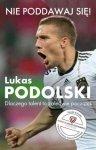 Nie poddawaj się! Lukas Podolski Dlaczego talent to zaledwie początek