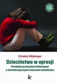 Dzieciństwo w opresji Pomiędzy przemysłem kulturowym a technokratycznymi reformami szkolnictwa