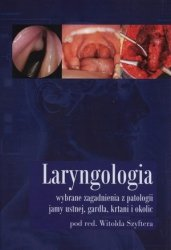 Laryngologia Wybrane zagadnienia z patologii jamy ustnej gardła krtani i okolic