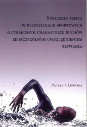 Strategia tempa w dyscyplinach sportowych o cyklicznym charakterze ruchów ze szczególnym uwzględnieniem pływania