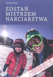 Zostań mistrzem narciarstwa ponad 100 praktycznych ćwiczeń przydatnych na stoku