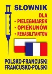 Słownik dla pielęgniarek opiekunów rehabilitantów polsko-francuski francusko-polski