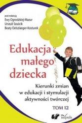 Edukacja małego dziecka Tom 12 Kierunki zmian w edukacji i stymulacji aktywności twórczej