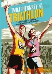 Twój pierwszy triathlon Przygotuj się do zawodów trenując pięć godzin tygodniowo