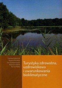 Turystyka zdrowotna uzdrowiskowa i uwarynkowania bioklimatyczne