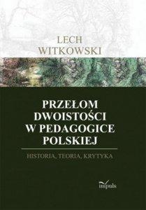 Przełom dwoistości w pedagogice polskiej Historia, teoria i krytyka