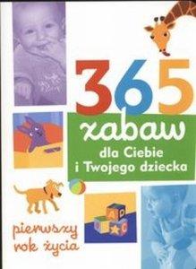 365 zabaw dla Ciebie i Twojego dziecka pierwszy rok życia