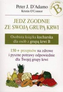 Jedz zgodnie ze swoją grupą krwi Osobista książka kucharska dla osób z grupą krwi B