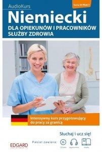 Niemiecki dla opiekunów i pracowników służby zdrowia. Intensywny kurs przygotowujący do pracy za granicą