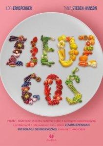 Zjedz coś Proste i skuteczne sposoby radzenia sobie z awersjami pokarmowymi i problemami z odżywianiem się u dzieci z zaburzeniami integracji sensorycznej i innymi trudnościami