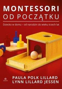 Montessori od początku Dziecko w domu - od narodzin do wieku trzech lat
