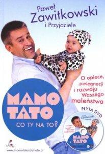 Mamo Tato co Ty na to 1 z płytą DVD O opiece pielęgnacji i rozwoju Waszego maleństwa