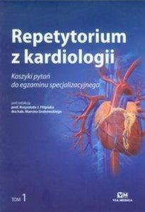 Repetytorium z kardiologii tom 1 Koszyk pytań do egzaminu specjalizacyjnego