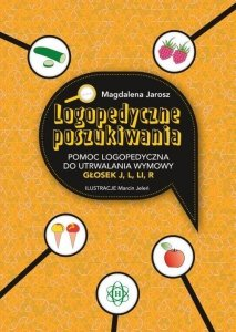 Logopedyczne poszukiwania Pomoc logopedyczna do utrwalania wymowy głosek j, l, li, r