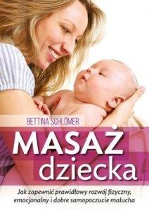 Masaż dziecka Jak zapewnić prawidłowy rozwój fizyczny emocjonalny i dobre samopoczucie malucha