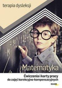 Matematyka Ćwiczenia i karty pracy do zajęć korekcyjno-kompensacyjnych Terapia dysleksji